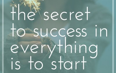 The secret to success in everything is to start