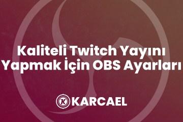 Kaliteli-Twitch-Yayını-Yapmak-İçin-OBS-Ayarları-2020