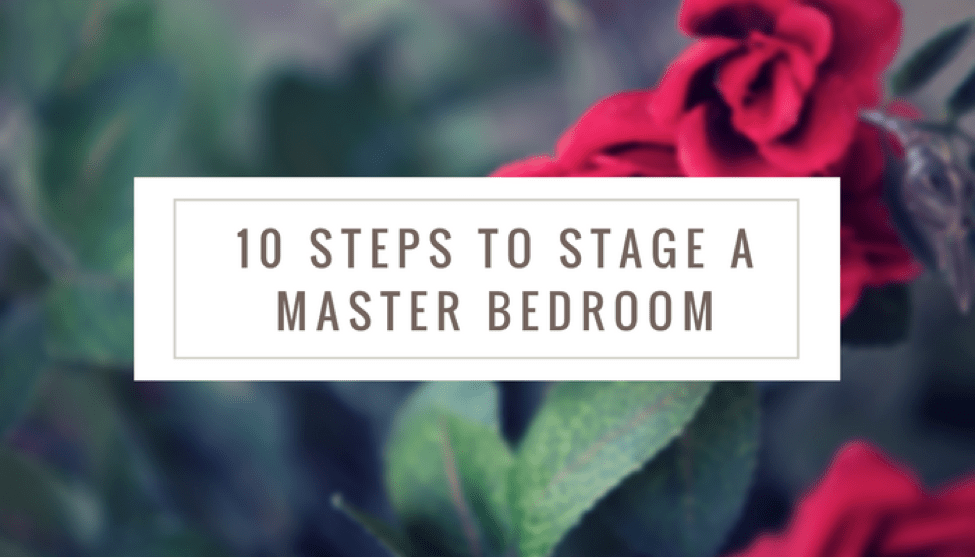 10 Steps to Stage A Master Bedroom
