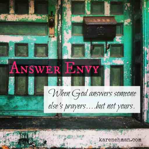 Do you ever get jealous when God answers someone else's prayers but not yours? Answer Envy: at karenehman.com