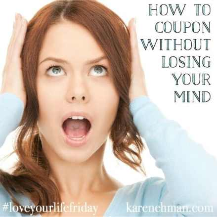 How to coupon without losing your mind! On #loveyourlifefriday at karenehman.com