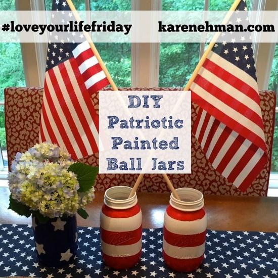 Easy DIY Patriotic Painted Jars at #LoveYourLifeFriday on karenehman.com