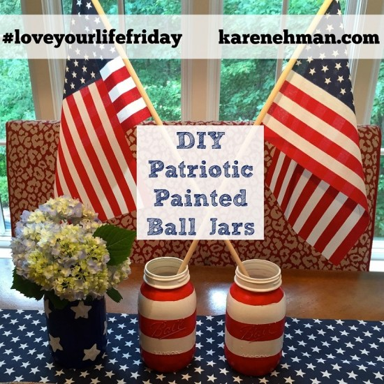 Easy DIY Patriotic Painted Jars at #LoveYourLifeFriday on karenehman.com