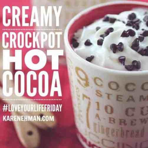 Creamy crock pot hot cocoa on #LoveYourLifeFriday at karenehman.com