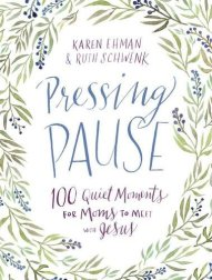 Win a copy of the moms' devotional Pressing Puase :100 Quiet Moments for Moms to Meet with Jesus by Karen Ehman and Ruth Schwenk.