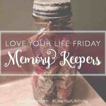 Love Your Life Friday Memory Keepers at KarenEhman.com
