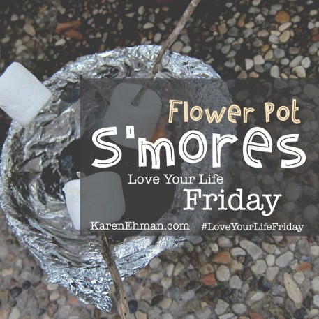 Flower Pot S'mores for Love Your Life Friday at KarenEhman.com