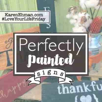 Perfectly Painted Signs with Amanda Wells for #LoveYourLifeFriday at KarenEhman.com