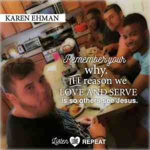 Remember your why--the reason we love and serve is so that others see Jesus. THey may look at you, but let them see Him. Karen Ehman in her newest book Listen, Love, Repeat: Other-Centered Living in a Self-Centered World