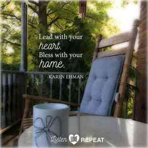Lead with your heart. Bless with your home. Karen Ehman in her newest book Listen, Love, Repeat: Other-Centered Living in a Self-Centered World.