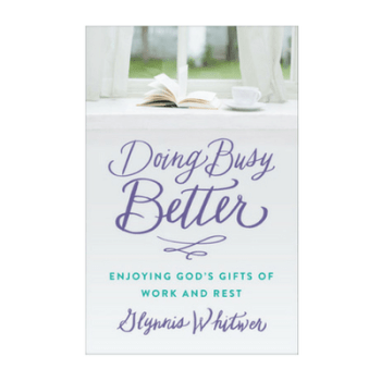 Doing Busy Better by Glynnis Whitwer