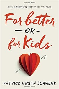 For Better or For Kids by Patrick and Ruth Schwenk. 5 Real-Life Marriage Books at karenehman.com.
