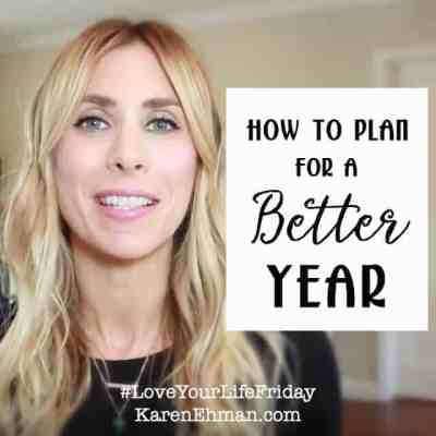 How to Plan for a Better Year - video encouragement from Summer Saldana for Love Your Life Friday at karenehman.com.