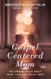 Gospel Centered Mom by Brooke McGlothlin