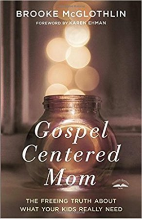 Gospel Centered Mom by Brooke McGlothlin.