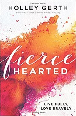 "Fiercehearted: Live Fully, Love Bravely by Holley Gerth. 7 Favorite ""Fireside Reads"" by Karen Ehman."