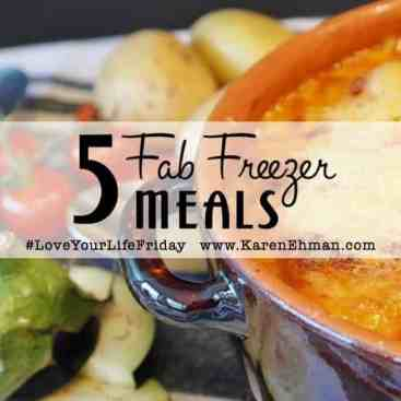 Five Fab Freezer Meals for #LoveYourLifeFriday