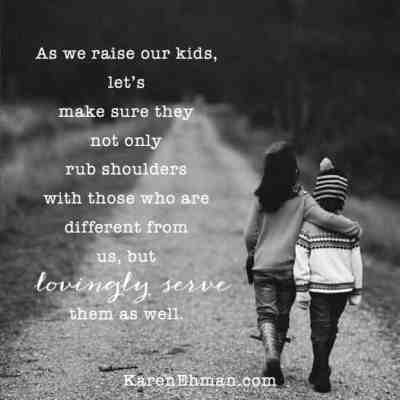 As we raised our kids, we have made sure they not only rub shoulders with those who are different from us, but lovingly serve them as well, just as we were served that day. Come be encouraged on #MLKDay at karenehman.com.