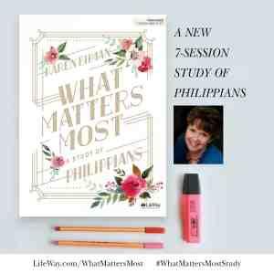 What Matters Most, a LifeWay Women's Bible Study on Philippians by Karen Ehman. #whatmattersmoststudy