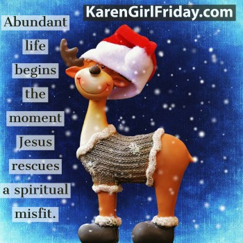 I'm a fan of Rudolph the Red-Nosed Reindeer. Because in the core message we find rescued misfits.