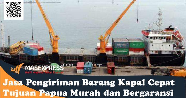 Jasa Pengiriman Barang Kapal Cepat Tujuan Papua