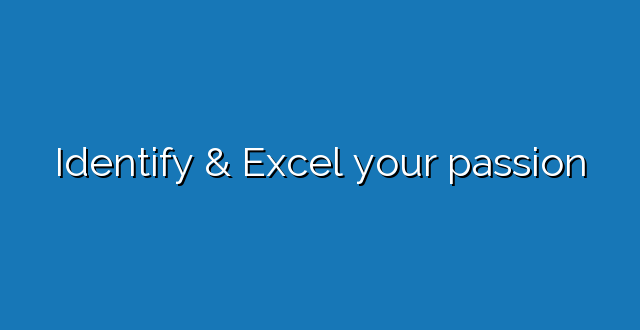 Identify & Excel your passion