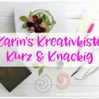 Karin's Kreativkiste Kurz & Knackig