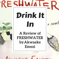 Drink It In: A Review of FRESHWATER by Akwaeke Emezi