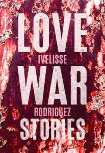 Love War Stories by Ivelisse Rodriguez