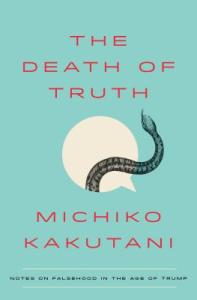 Death of Truth by Michiko Kakutani