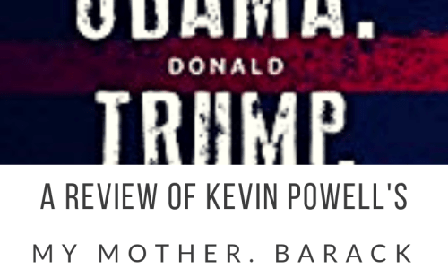 A Review of Kevin Powell's MY MOTHER. BARACK OBAMA. DONALD TRUMP. AND THE LAST STAND OF THE ANGRY WHITE MAN.