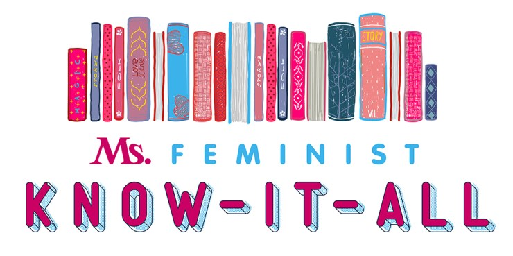 Ms Feminist Know It All column on Ms Magazine