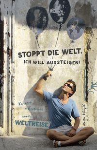 Martin Krengel: Stoppt die Welt, ich will aussteigen! Kuriose Abenteuer einer Weltreise (Arschtritt inklusive). Eazybookz 2015