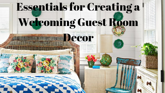 Essentials for Creating a Welcoming Guest Room Decor