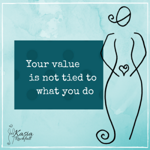 KasiaRachfall.com Your value is not tied to what you do.