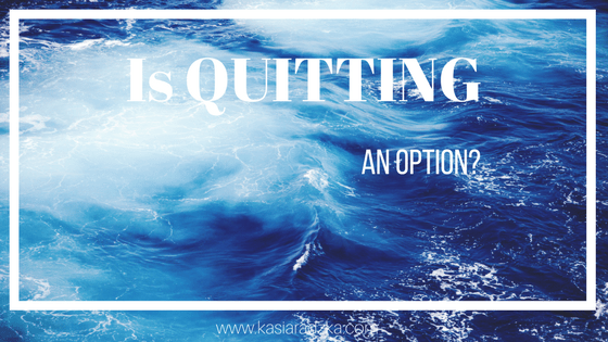 Is Quitting An Option?