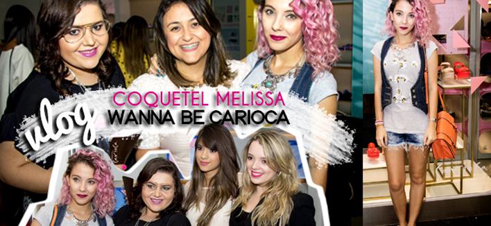 VÍDEO: Vlog – Coquetel Melissa Wanna Be Carioca