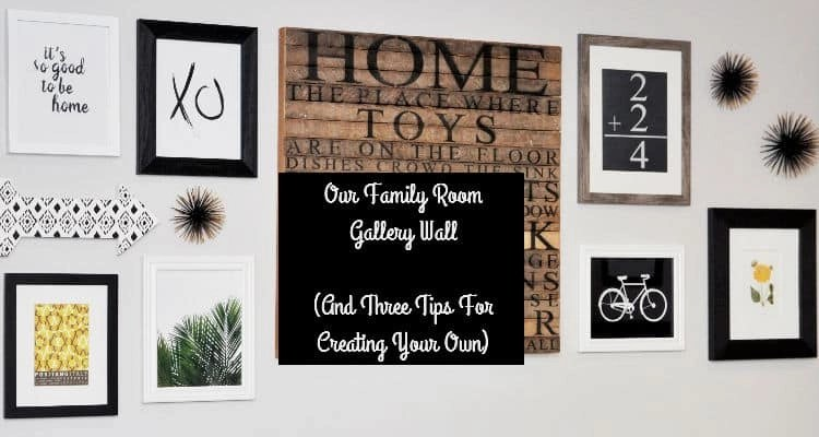Our Family Room Gallery Wall (Plus 3 Tips for Creating Your Own)