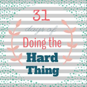 31 Days of Doing the Hard Thing