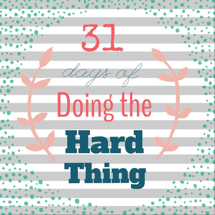 31 Days of Doing the Hard Thing: Just Do It.