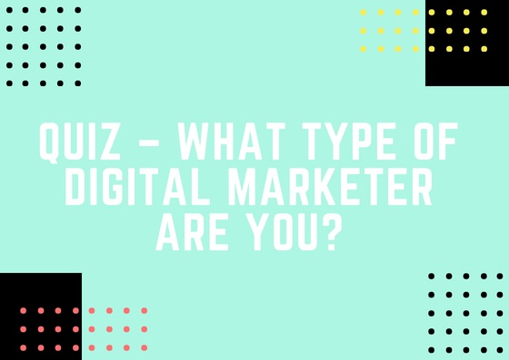 Quick quiz to find out what type of digital marketers you are