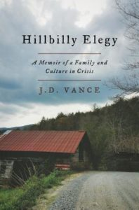 Hillbilly Elegy: A Memoir of a Family and Culture in Crisis by JD Vance.