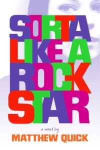 Sorta Like a Rockstar by Matthew Quick,