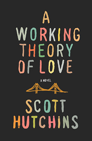 A Working Theory of Love by Scott Hutchins.
