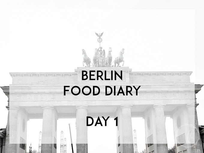 Berlin Food Diary Day 1