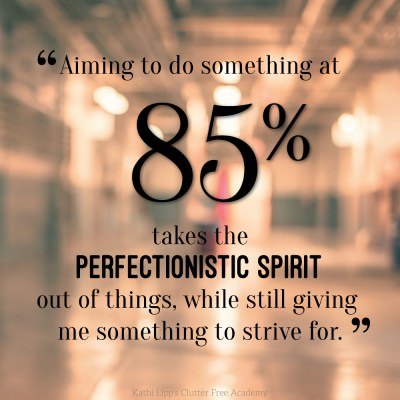 85 percent takes the perfectionistic spirit out