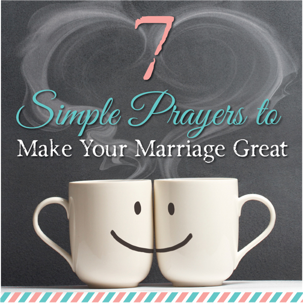 7 Simple Prayers to Make Your Marriage Great
