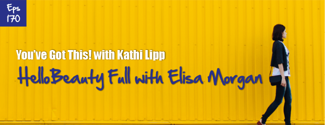 Episode #170-Hello Beauty Full with Elisa Morgan