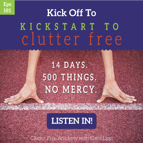 Episode #181-Kick Off to Kickstart to Clutter Free!