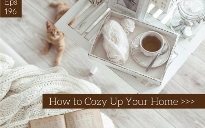 Episode #196-How to Cozy Up Your Home